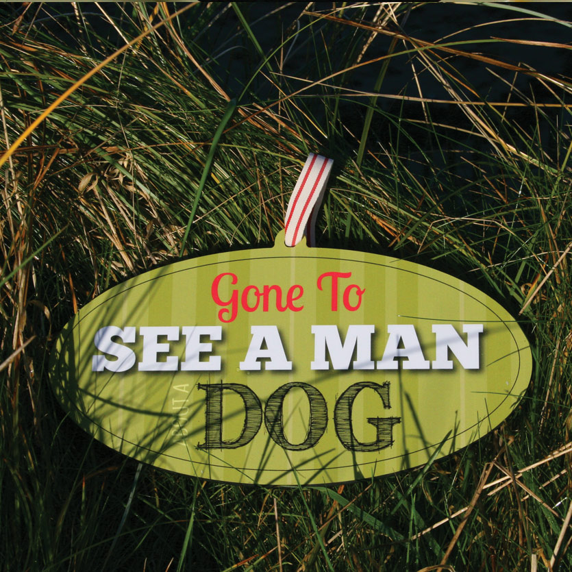 Gone To See A Man About A Dog Wooden Sign
